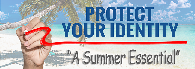 """A new """"Summer Essential"""" — Identity Theft Protection"""