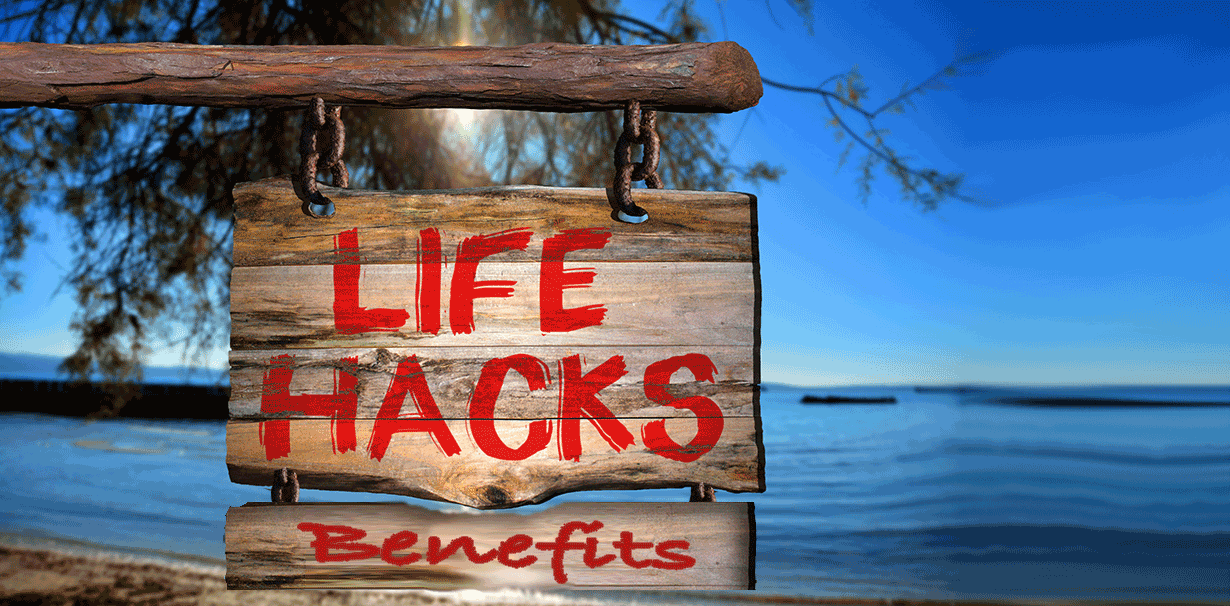 Life Hacks for Your Benefits