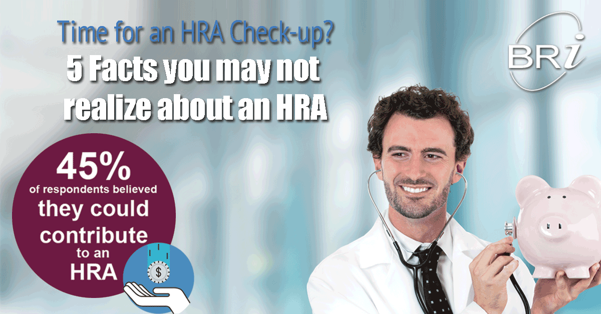 Time for an HRA check-up? 5 Facts you may not realize about an HRA