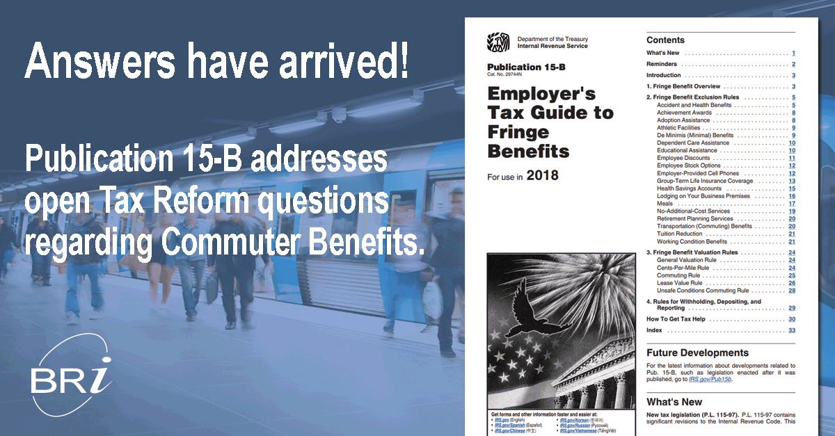 Answers have arrived! Publication 15-B addresses open Tax Reform questions regarding Commuter Benefits.